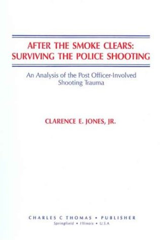 9780398055271: After the Smoke Clears: Surviving the Police Shooting : An Analysis of the Post Officer-Involved Shooting Trauma