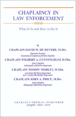 Chaplaincy in Law Enforcement: What It Is and How to Do It: De Revere, David W.