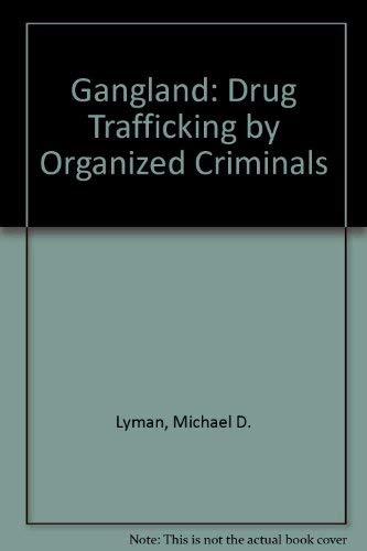 Gangland: Drug Trafficking by Organized Criminals: Lyman, Michael D