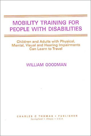 9780398055721: Mobility Training for People With Disabilities: Children and Adults With Physical, Mental, Visual, and Hearing Impairments Can Learn to Travel