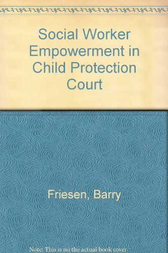 Social Worker Empowerment in Child Protection Court: Friesen, Barry