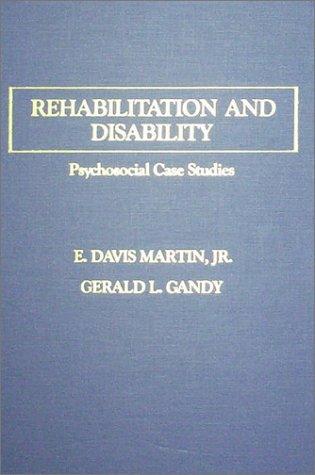 Rehabilitation and Disability: Psychosocial Case Studies: Martin, E. Davis, Jr., Gandy, Gerald L.