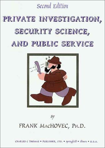Private Investigation,Security Science, and Public Service: Methods: MacHovec, Frank J.