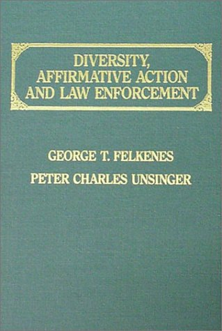 Diversity, Affirmative Action and Law Enforcement: George T. Felkenes, Peter C. Unsinger