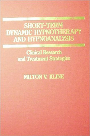 Short-Term Dynamic Hypnotherapy and Hypnoanalysis: Clinical Research: Kline, Milton V.