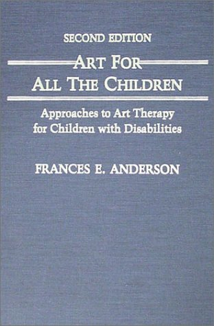 9780398057978: Art for All the Children: Approaches to Art Therapy for Children With Disabilities
