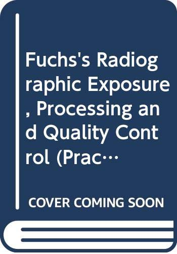 9780398058210: Fuchs's Radiographic Exposure, Processing and Quality Control (Practical Radiographic Imaging)