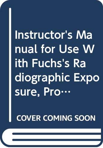 9780398058234: Instructor's Manual for Use With Fuchs's Radiographic Exposure, Processing and Quality Control