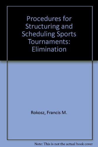 Procedures for Structuring and Scheduling Sports Tournaments: Elimination, Consolation, Placement ...