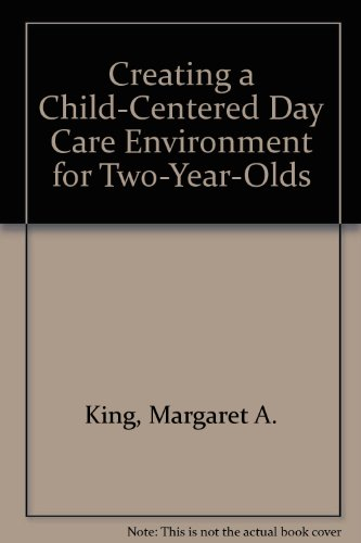9780398058661: Creating a Child-Centered Day Care Environment for Two-Year-Olds