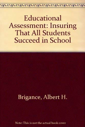 Educational Assessment: Insuring That All Students Succeed: Brigance, Albert H.,