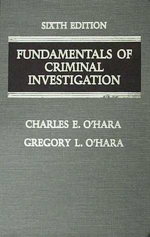 Fundamentals of Criminal Investigation (6th ed) (039805889X) by Charles E. O'Hara; Gregory L. O'Hara