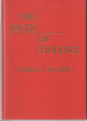 The Faces of Violence (American Series in Behavioral Science and Law): Palermo, George B.