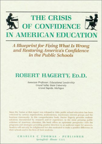 9780398059668: The Crisis of Confidence in American Education: A Blueprint for Fixing What Is Wrong and Restoring America's Confidence in the Public Schools
