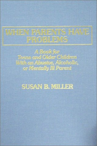 9780398059897: When Parents Have Problems: A Book for Teens and Older Children With an Abusive, Alcoholic, or Mentally Ill Parent