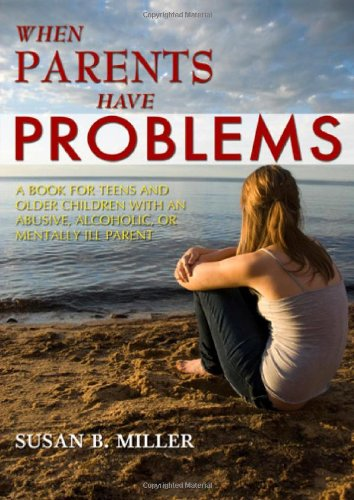 9780398059903: When Parents Have Problems: A Book for Teens and Older Children With an Abusive, Alcoholic, or Mentally Ill Parent