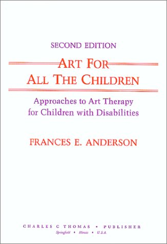 9780398060077: Art for All the Children: Approaches to Art Therapy for Children With Disabilities