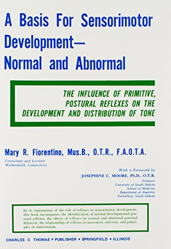 9780398061203: A Basis for Sensorimotor Development-Normal and Abnormal: The Influence of Primitive, Postural Reflexes on the Development and Distribution of Tone