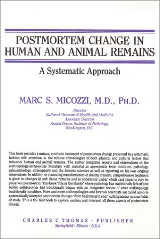 Postmortem Change In Human and Animal Remains : A Systematic Approach: Marc S. Micozzi