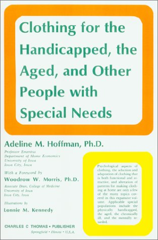 Clothing for the Handicapped, the Aged and: Adeline M. Hoffman