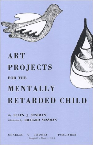 Art Projects for the Mentally Retarded Child: n/a
