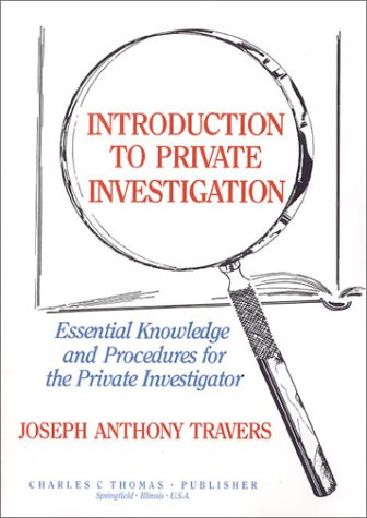 Introduction to Private Investigation: Essential Knowledge and: Travers, Joseph Anthony