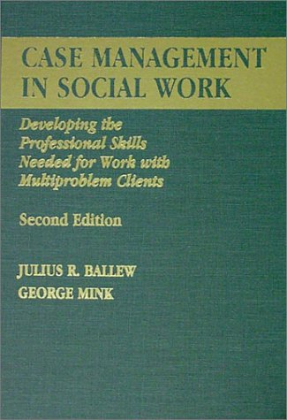 Case Management in Social Work: Developing the: Julius R. Ballew,