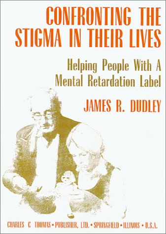 9780398067380: Confronting the Stigma in Their Lives: Helping People With a Mental Retardation Label