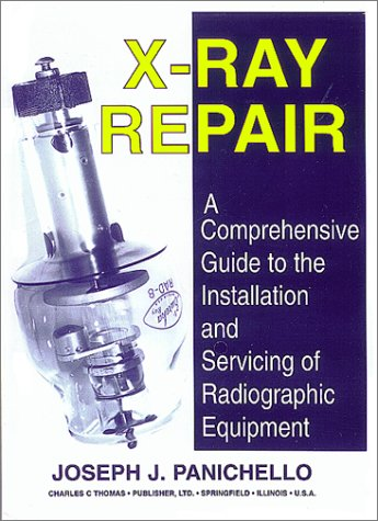 9780398068158: X-Ray Repair: A Comprehensive Guide to the Installation and Servicing of Radiographic Equipment