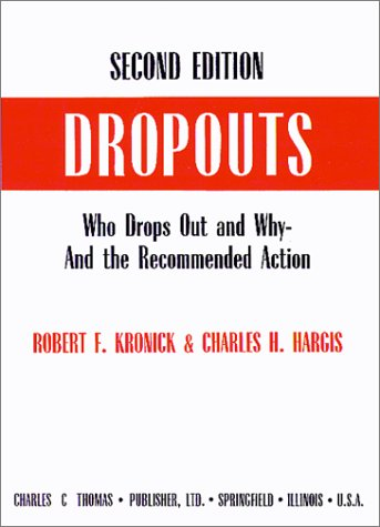 Dropouts: Who Drops Out and Why-And the Recommended Action: Charles H. Hargis, Robert F. Kronick