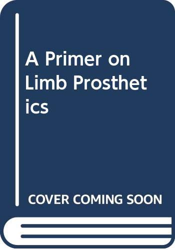 9780398069001: A Primer on Limb Prosthetics