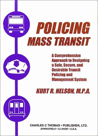 9780398069193: Policing Mass Transit: A Comprehensive Approach to Designing a Safe, Secure, and Desirable Transit Policing and Management System