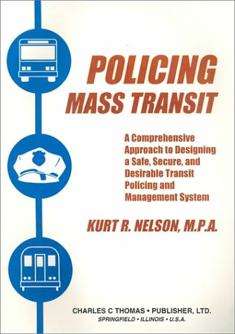 9780398069209: Policing Mass Transit: A Comprehensive Approach to Designing a Safe, Secure, and Desirable Transit Policing and Management System