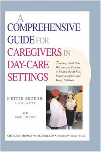 9780398069308: A Comprehensive Guide for Caregivers in Day-Care Settings: Training Child Care Workers and Parents to Reduce the At-Risk Factor in Infants and Young Children