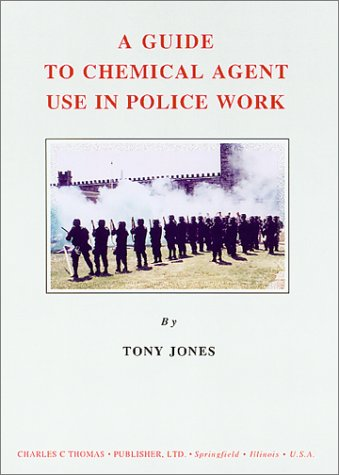 9780398070526: A Guide to Chemical Agent Use in Police Work