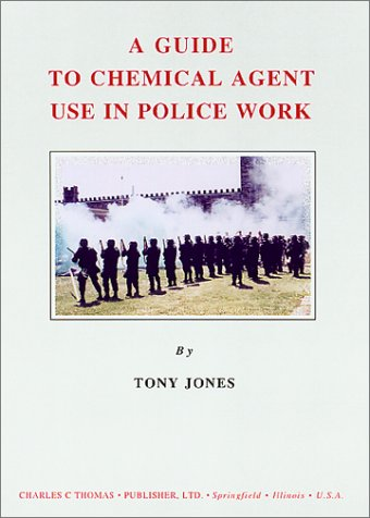 9780398070533: A Guide to Chemical Agent Use in Police Work