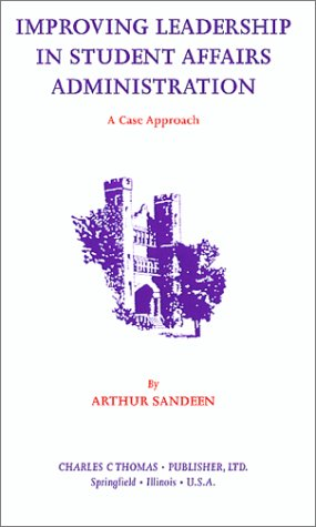 9780398070656: Improving Leadership in Student Affairs Administration: A Case Approach