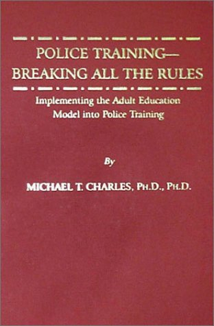 9780398070984: Police Training-Breaking All the Rules: Implementing the Adult Education Model into Police Training