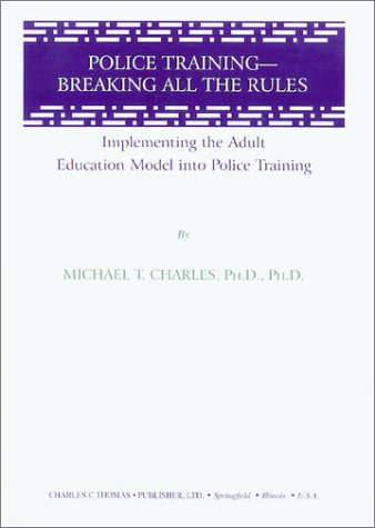 9780398070991: Police Training: Breaking All the Rules