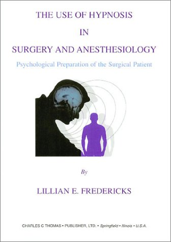 9780398071295: The Use of Hypnosis in Surgery and Anesthesiology: Psychological Preparation of the Surgical Patient