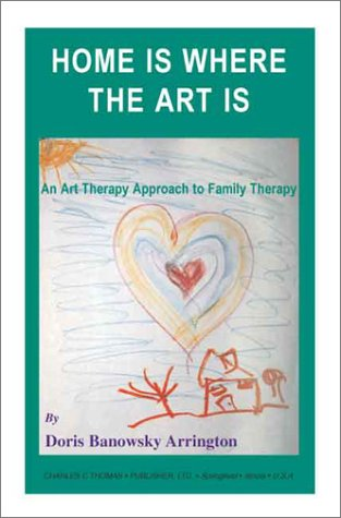 9780398071608: Home Is Where the Art Is: An Art Therapy Approach to Family Therapy