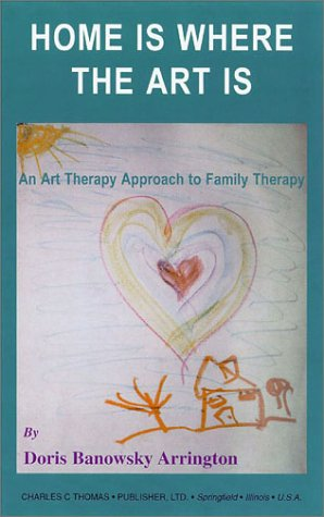 9780398071615: Home Is Where the Art Is: An Art Therapy Approach to Family Therapy