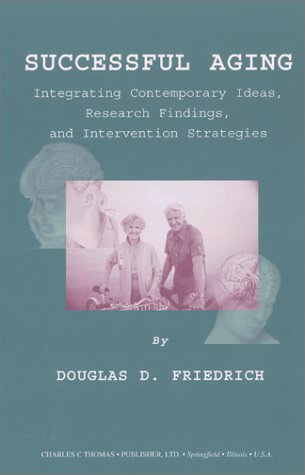 9780398071677: Successful Aging: Integrating Contemporary Ideas, Research Findings, and Intervention Strategies