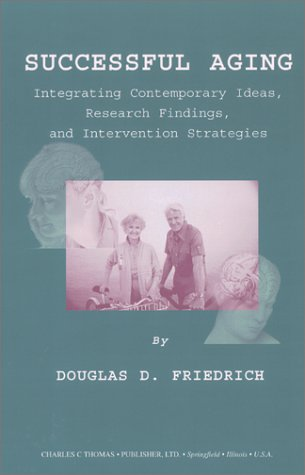 9780398071684: Successful Aging: Integrating Contemporary Ideas, Research Findings, and Intervention Strategies