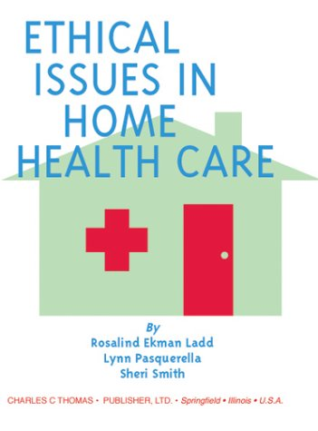 9780398072834: Ethical Issues in Home Health Care