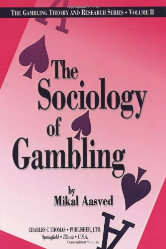 The Sociology of Gambling (The Gambling Theory and Research Series, V. 2): Aasved, Mikal J.