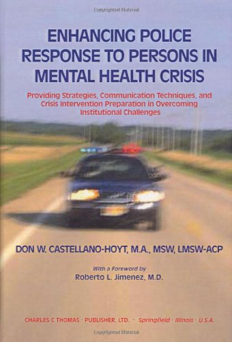 9780398074166: Enhancing Police Response to Persons in Mental Health Crisis: Providing Strategies, Communication Techniques, and Crisis Intervention Preparation in Overcoming Institutional Challenges