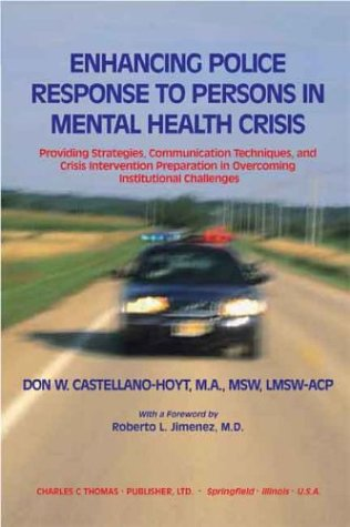 9780398074173: Enhancing Police Response to Persons in Mental Health Crisis: Providing Strategies, Communication Techniques, and Crisis Intervention Preparation in Overcoming Institutional Challenges