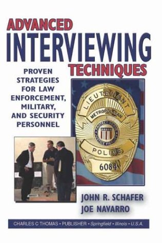 9780398074449: Advanced Interviewing Techniques: Proven Strategies for Law Enforcement, Military, and Security Personnel