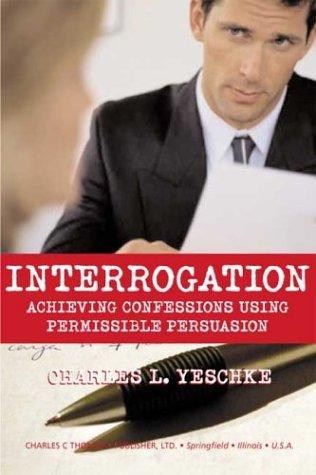 9780398074951: Interrogation: Achieving Confessions Using Permissible Persuasion